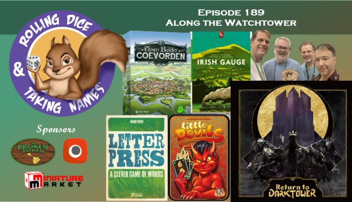 RDTN Episode 189:Return to The Dark Tower, Irish Gauge, Little Devils, Letter Press,  Town Builder: Coevorden